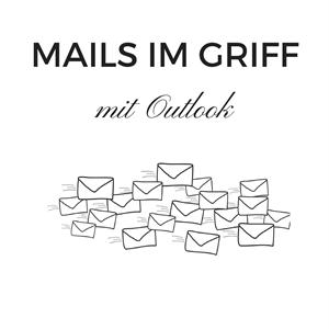 Wie ich meine Mails mit Outlook in den Griff bekomme